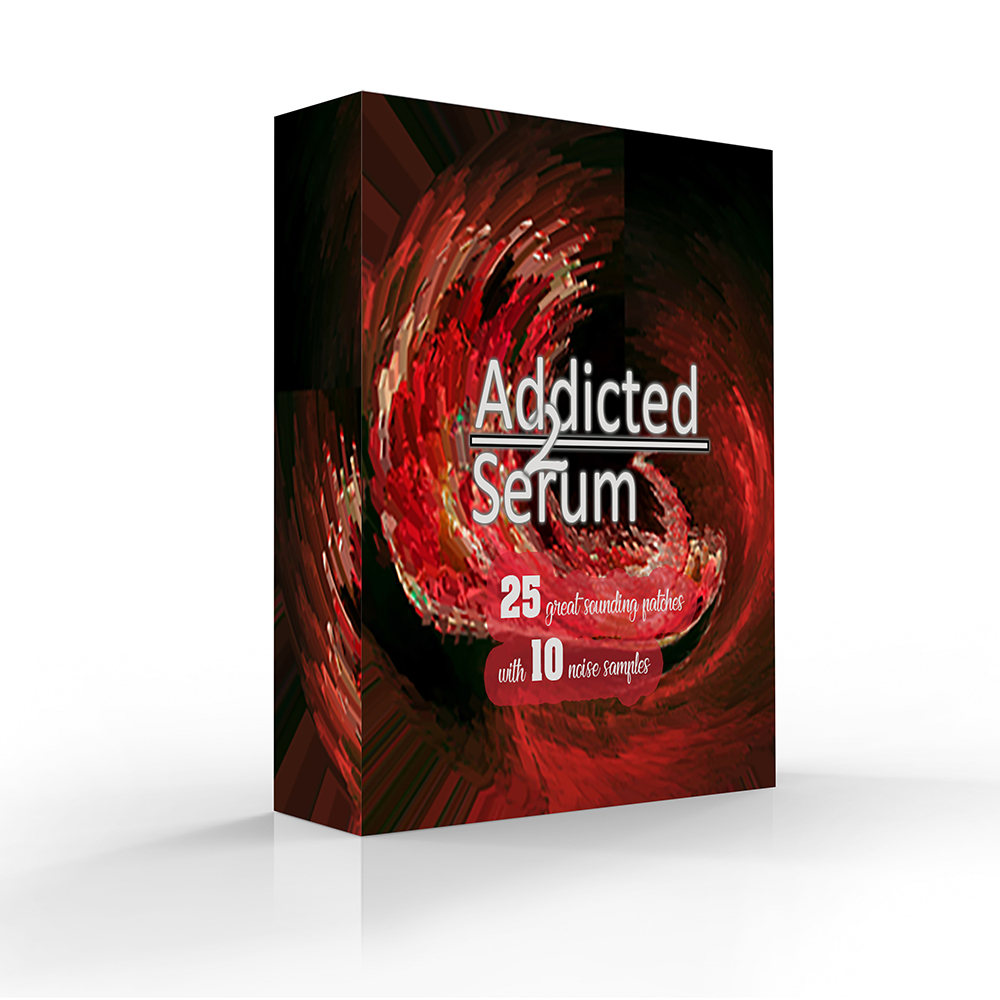 Addicted to serum  for Xfer records Serum
