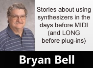 A conversation with Bryan Bell - Stories about using synthesizers in the days before MIDI (and LONG before plug-ins)