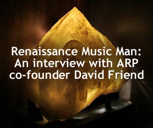 Renaissance Music Man: An interview with ARP co-founder David Friend