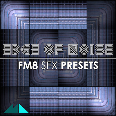 Edge of Noise: FM8 SFX Presets