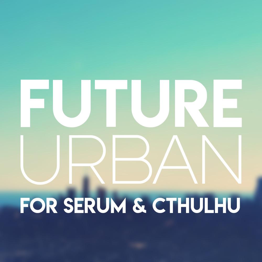 Future Urban for Serum & Cthulhu