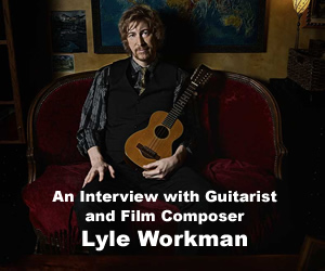 Putting in the time: An Interview with Guitarist and Film Composer Lyle Workman
