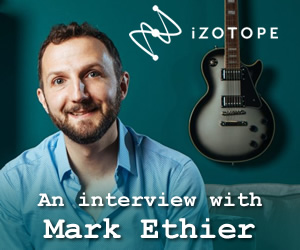No pre-conceived notions - An interview with iZotope founder Mark Ethier