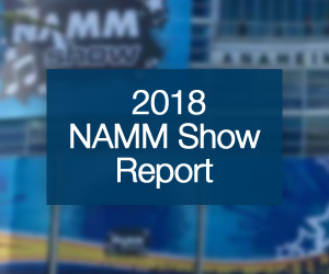 NAMM 2018 Show Report - New places and faces