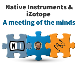 Native Instruments and iZotope: A meeting of the minds