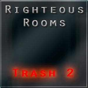 Righteous Rooms for Trash 2