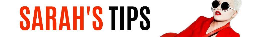 Sarah's Tips