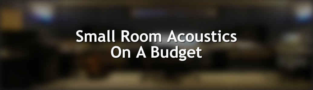 Small Room Acoustics On A Budget