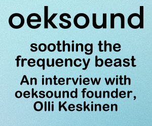 soothing the frequency beast - An interview with oeksound founder, Olli Keskinen