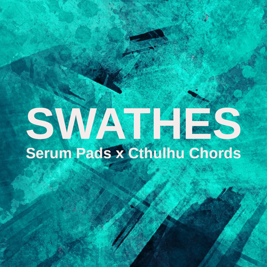 Swathes - Serum Pads x Cthulhu Chords