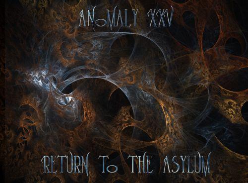 Anomaly XXV - Return to the Asylum