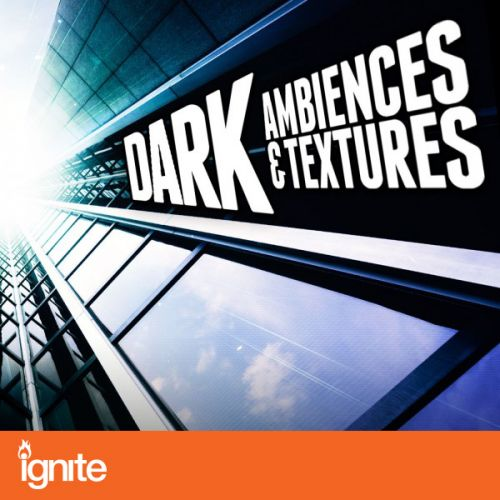 Dark Ambiences and Textures for Ignite