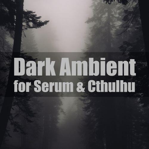 Dark Ambient for Serum & Cthulhu