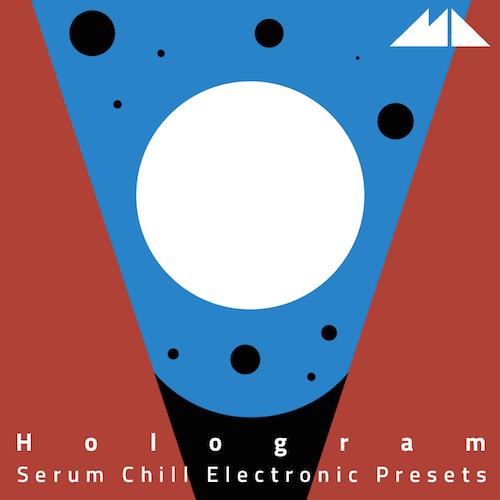 Hologram: Serum Chill Electronic Presets