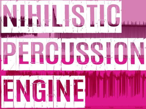 nihilistic percussion engine