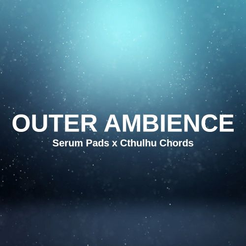 Outer Ambience - Serum Pads x Cthulhu Chords
