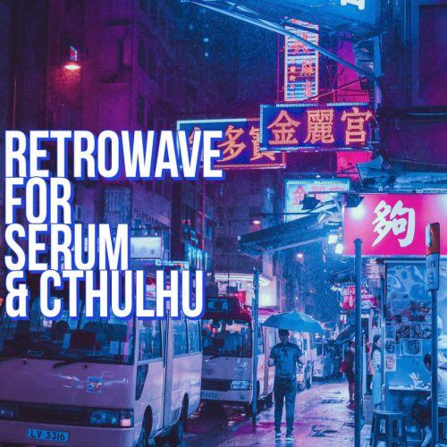 Retrowave for Serum & Cthulhu