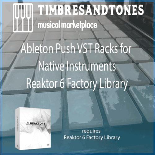 Ableton Push VST Racks for NI Reaktor 6 Factory Library