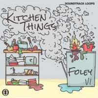 Soundtrack Loops Foley Volume 1 Kitchen Things
