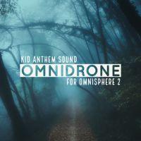 Kid Anthem Sound - Omnidrone for Omnisphere 2