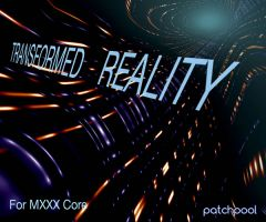 Transformed Reality for MXXXCore