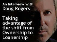 An Interview with Doug Rogers: Taking advantage of the shift from Ownership to Loanership