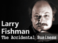 The Accidental Business - An interview with Larry Fishman