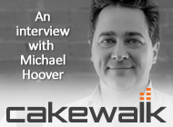An interview with Michael Hoover from Cakewalk